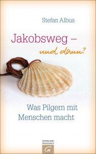 Jakobsweg - und dann? von Stefan Albus